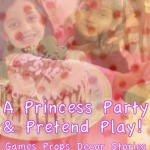 A Princess Party and Pretend-Play with Art, Decor, Books, Dance, Music, Games and Fairytales!