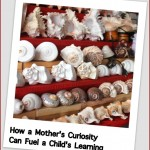 How a Mother's Curiosity Can Fuel a Child's Learning